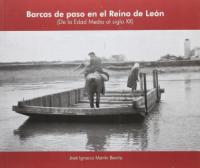 Una flota tierra adentro : barcas de paso en el Reino de León: (de la Edad Media al siglo XX)