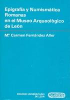 Epigrafía y numismática romanas en el Museo Arqueológico de León