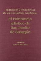 El patrimonio artístico de San Benito de Sahagún: esplendor y decadencia de un monasterio leonés